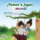 ¡Vamos a jugar, mamá!: Let's Play, Mom! - Spanish edition (Spanish Bedtime Collection) Cover Image