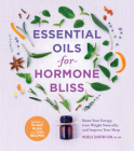 Essential Oils for Hormone Bliss: Boost Your Energy, Lose Weight Naturally, and Improve Your Sleep Cover Image