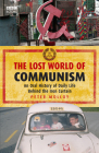 The Lost World of Communism: An Oral History of Daily Life Behind the Iron Curtain Cover Image