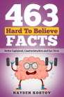 463 Hard to Believe Facts: Better Explained, Counterintuitive and Fun Trivia Cover Image