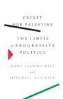 Except for Palestine: The Limits of Progressive Politics Cover Image