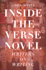 Inside the Verse Novel: Writers on Writing Cover Image