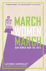 March, Women, March: How Women Won the Vote Cover Image