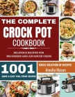 The Complete Crock Pot Cookbook: 1001 Delicious Great Selection of Crock Pot Slow Cooker Recipes for Beginners & Advanced Users: Fast Cooking Express Cover Image