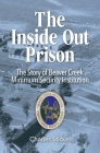 The Inside Out Prison: The Story of Beaver Creek Minimum Security Institution Cover Image