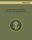 Human Intelligence Collector Operations: FM 2-22.3 Cover Image