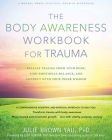The Body Awareness Workbook for Trauma: Release Trauma from Your Body, Find Emotional Balance, and Connect with Your Inner Wisdom Cover Image