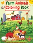 Farm Animals Coloring Book: For Kids, Toddlers Amazing Coloring Pages of Animals on the Farm ( Cow, Horse, Chicken, Pig, and many more ) Cover Image