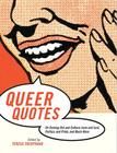 Queer Quotes: On Coming Out and Culture, Love and Lust, Politics and Pride, and Much More Cover Image