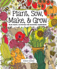 Plant, Sow, Make & Grow: Mud-Tastic Activities for Budding Gardeners Cover Image