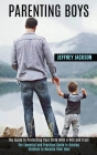 Parenting Boys: The Guide to Protecting Your Child With a Will and Trust (The Essential and Practical Guide to Raising Children to Bec Cover Image
