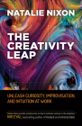 The Creativity Leap: Unleash Curiosity, Improvisation, and Intuition at Work Cover Image
