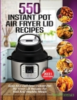 550 Instant Pot Air Fryer Lid Recipes Cookbook: Easy & Delicious Instant Pot Air Fryer Lid Recipes For Fast And Healthy Meals Cover Image