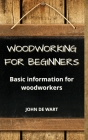 Woodworking For Beginners: Basic information for woodworkers Cover Image