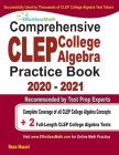 Comprehensive CLEP College Algebra Practice Book 2020 - 2021: Complete Coverage of all CLEP College Algebra Concepts + 2 Full-Length Practice Tests Cover Image