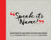 Speak Its Name! Quotations by and about Gay Men and Women Cover Image