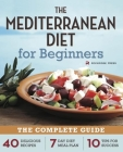 Mediterranean Diet for Beginners: The Complete Guide - 40 Delicious Recipes, 7-Day Diet Meal Plan, and 10 Tips for Success Cover Image