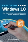 Exploring Windows 10 May 2020 Edition: The Illustrated, Practical Guide to Using Microsoft Windows Cover Image