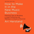 How to Make It in the New Music Business: Practical Tips on Building a Loyal Following and Making a Living as a Musician, Second Edition Cover Image