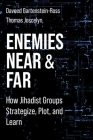 Enemies Near and Far: How Jihadist Groups Strategize, Plot, and Learn (Columbia Studies in Terrorism and Irregular Warfare) Cover Image