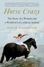 Horse Crazy: The Story of a Woman and a World in Love with an Animal Cover Image