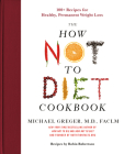 The How Not to Diet Cookbook: 100+ Recipes for Healthy, Permanent Weight Loss Cover Image