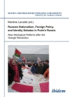 Russian Nationalism, Foreign Policy and Identity Debates in Putin's Russia: New Ideological Patterns After the Orange Revolution (Soviet and Post-Soviet Politics and Society #108) Cover Image