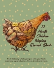 12 Month Chicken Keeping Record Book: Track Everything You Need to Know About Your Backyard Flock Cover Image