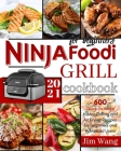 Ninja Foodi Grill Cookbook For Beginners: 600 Quick-to-Make Indoor Grilling and Air Frying Recipes for Beginners and Advanced Users - 2021 Cover Image