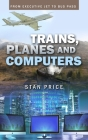 Trains, Planes and Computers: From Executive Jet to Bus Pass Cover Image