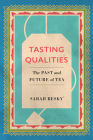 Tasting Qualities: The Past and Future of Tea (Atelier: Ethnographic Inquiry in the Twenty-First Century #5) Cover Image