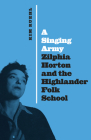 A Singing Army: Zilphia Horton and the Highlander Folk School Cover Image