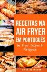 Receitas Na Air Fryer Em Português/ Air Fryer Recipes In Portuguese: Para Refeições Rápidas e Saudáveis Cover Image