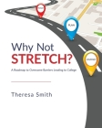 Why Not Stretch?: A Roadmap to Overcome Barriers Leading to College Cover Image