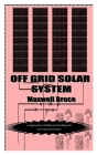 Off Grid Solar System: A simple guide to building and installing solar power panels for homes Cover Image