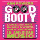 Good Booty: Love and Sex, Black and White, Body and Soul in American Music Cover Image