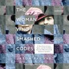 The Woman Who Smashed Codes Lib/E: A True Story of Love, Spies, and the Unlikely Heroine Who Outwitted America's Enemies Cover Image