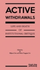 Active Withdrawals: Life and Death of Institutional Critique Cover Image