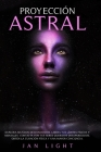 Proyección Astral: Explora Mundos Desconocidos, Libera Tus Límites Físicos Y Mentales. Contacta Con Tus Seres Queridos Desaparecidos, Obt Cover Image