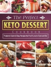 The Perfect Keto Dessert Cookbook: Foolproof, Quick & Easy Recipes that You'll Love to Cook and Eat Cover Image