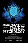 MANIPULATION and the Secrets of DARK PSYCHOLOGY: 3 books in 1 - Over 100 Persuasion Techniques. Learn how to Analyze, Influence and Manipulate People. Cover Image