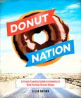 Donut Nation: A Cross-Country Guide to America's Best Artisan Donut Shops Cover Image