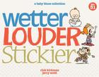 Wetter, Louder, Stickier: A Baby Blues Collection Cover Image