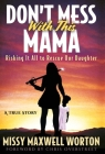 Don't Mess With This Mama: Risking It All to Rescue Our Daughter Cover Image
