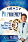Ready for Pretirement: 3 Secrets for Safe Money and a Fabulous Future Cover Image