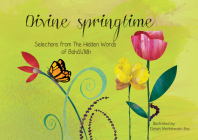 Divine Springtime: Selections from the Hidden Words of Bahá'u'lláh Cover Image