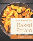 365 Yummy Baked Potato Recipes: A Yummy Baked Potato Cookbook You Will Need Cover Image