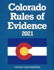 Colorado Rules of Evidence 2021: All Rules as Amended through January 1, 2021 Cover Image
