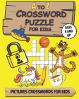 A To Z Crossword Puzzle For Kids: PUZZLE BOOK FOR AGES 8 AND UP / guess the words through images / with solution Cover Image