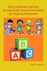 Early Childhood Learning: An Instruction Focused Framework for Ongoing Assessment Cover Image